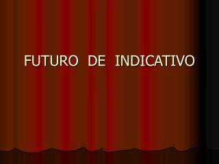 FUTURO  DE  INDICATIVO