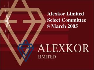 Alexkor Limited  Select Committee     8 March 2005