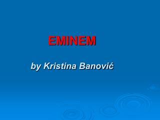 EMINEM by Kristina Banović