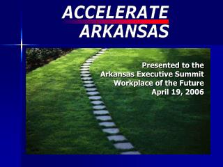 Presented to the  Arkansas Executive Summit Workplace of the Future April 19, 2006