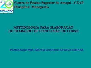 Centro de Ensino Superior do Amapá - CEAP Disciplina: Monograf ia