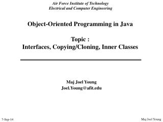 Object-Oriented Programming in Java Topic :   Interfaces, Copying/Cloning, Inner Classes