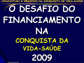 O DESAFIO DO FINANCIAMENTO NA CONQUISTA DA VIDA-SAÚDE  2009