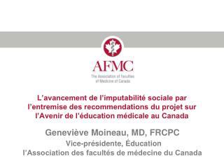 Geneviève Moineau, MD, FRCPC Vice-présidente, Éducation