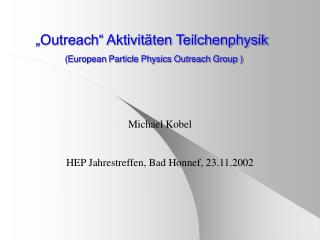 """Outreach"" Aktivitäten Teilchenphysik  (European Particle Physics Outreach Group )"
