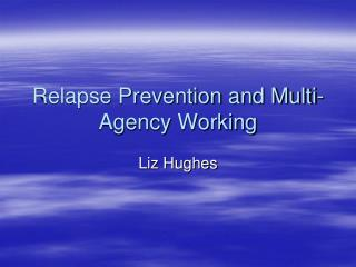 Relapse Prevention and Multi-Agency Working