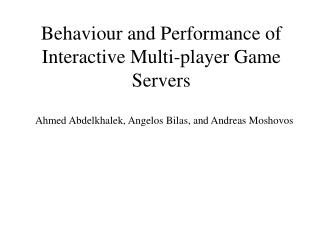 Behaviour and Performance of Interactive Multi-player Game Servers