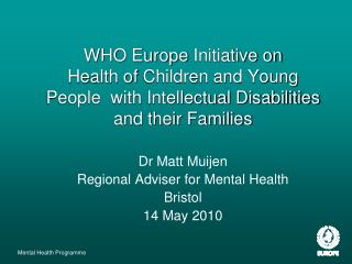 Dr Matt Muijen Regional Adviser for Mental Health Bristol 14 May 2010