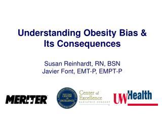 Understanding Obesity Bias      Its Consequences  Susan Reinhardt, RN, BSN Javier Font, EMT-P, EMPT-P