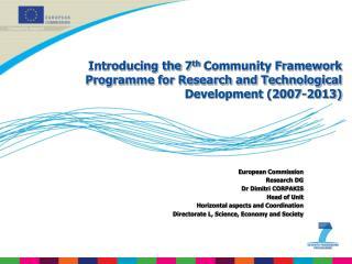European Commission Research DG Dr Dimitri CORPAKIS Head of Unit