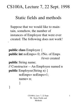 CS100A, Lecture 7, 22 Sept. 1998 Static fields and methods