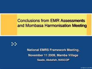 Conclusions from EMR Assessments and Mombasa  Harmonisation  Meeting