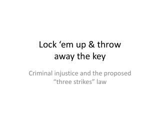Lock 'em up & throw  away the key