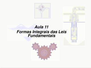 Aula 11 Formas Integrais das Leis Fundamentais