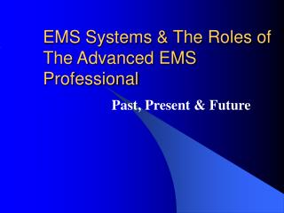 EMS Systems & The Roles of The Advanced EMS Professional