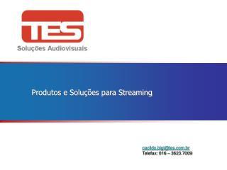 Produtos e Soluções para Streaming