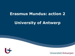 Erasmus Mundus: action 2  University of Antwerp