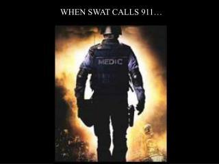 WHEN SWAT CALLS 911…