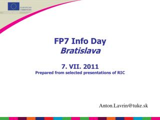 FP7 Info Day Bratislava  7. VII. 2011 Prepared from selected presentations of RIC