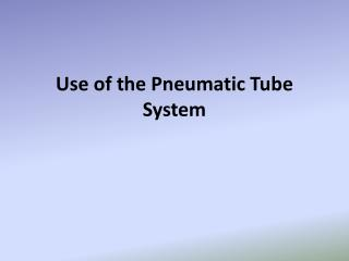 Use of the Pneumatic Tube System