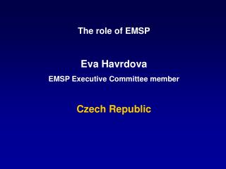 The role of EMSP Eva Havrdova EMSP Executive Committee member Czech Republic