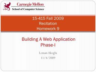 15-415 Fall 2009  Recitation Homework 9  Building A Web Application  Phase-I