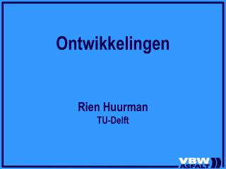 Ontwikkelingen Rien Huurman TU-Delft