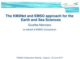 The KM3Net and EMSO approach for the Earth and Sea Sciences Giuditta Marinaro