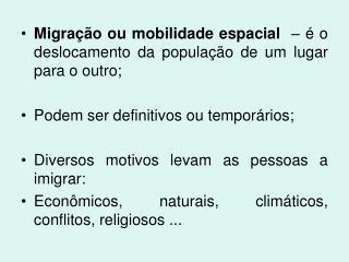 Migração ou mobilidade espacial   – é o deslocamento da população de um lugar para o outro;
