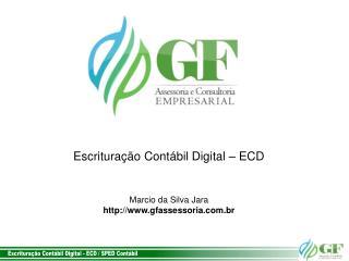 Escrituração Contábil Digital – ECD Marcio da Silva Jara gfassessoria.br