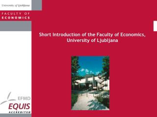 S hort Introduction of the Faculty of Economics, University of Ljubljana