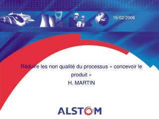 Réduire les non qualité du processus «concevoir le produit» H. MARTIN