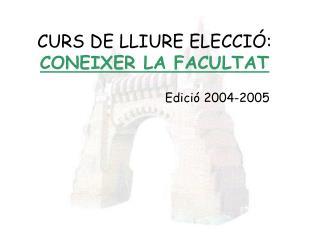 CURS DE LLIURE ELECCIÓ:  CONEIXER LA FACULTAT
