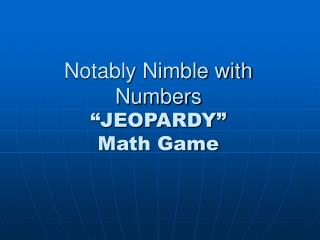 "Notably Nimble with Numbers ""JEOPARDY"" Math Game"