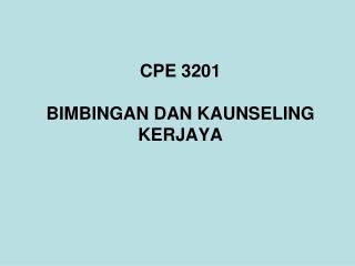 CPE 3201 BIMBINGAN  DAN KAUNSELING KERJAYA