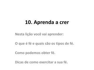 10.  Aprenda  a crer