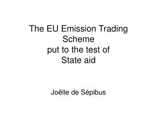 The EU Emission Trading Scheme  put to the test of  State aid