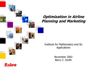 Optimization in Airline Planning and Marketing Institute for Mathematics and Its Applications