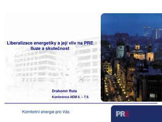 Liberalizace energetiky a její vliv na PRE Iluze a skutečnost