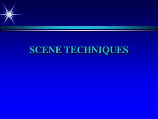 SCENE TECHNIQUES