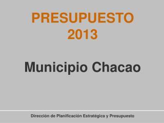 PRESUPUESTO  2013 Municipio Chacao Dirección de Planificación Estratégica y Presupuesto
