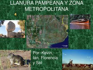 LLANURA PAMPEANA Y ZONA METROPOLITANA