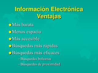 Informaci�n Electr�nica Ventajas