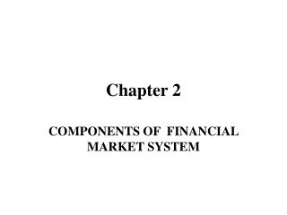 COMPONENTS OF  FINANCIAL MARKET SYSTEM