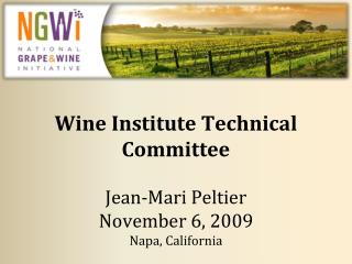 Wine Institute Technical Committee   Jean-Mari Peltier November 6, 2009 Napa, California