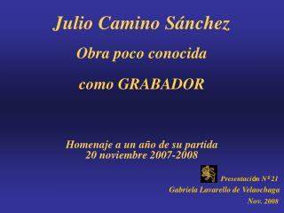 Julio Camino Sánchez Obra poco conocida como GRABADOR Homenaje a un año de su partida