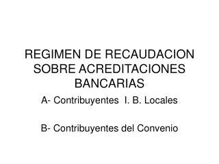 REGIMEN DE RECAUDACION SOBRE ACREDITACIONES BANCARIAS