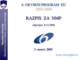 6. OKVIRNI PROGRAM  EU 2002-2006 RAZPIS  ZA  NMP objavljen  8.12.2004