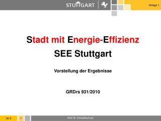 S tadt mit  E nergie- E ffizienz SEE Stuttgart Vorstellung der Ergebnisse GRDrs 931/2010