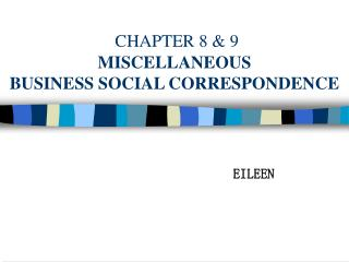 CHAPTER 8 & 9 MISCELLANEOUS  BUSINESS SOCIAL CORRESPONDENCE